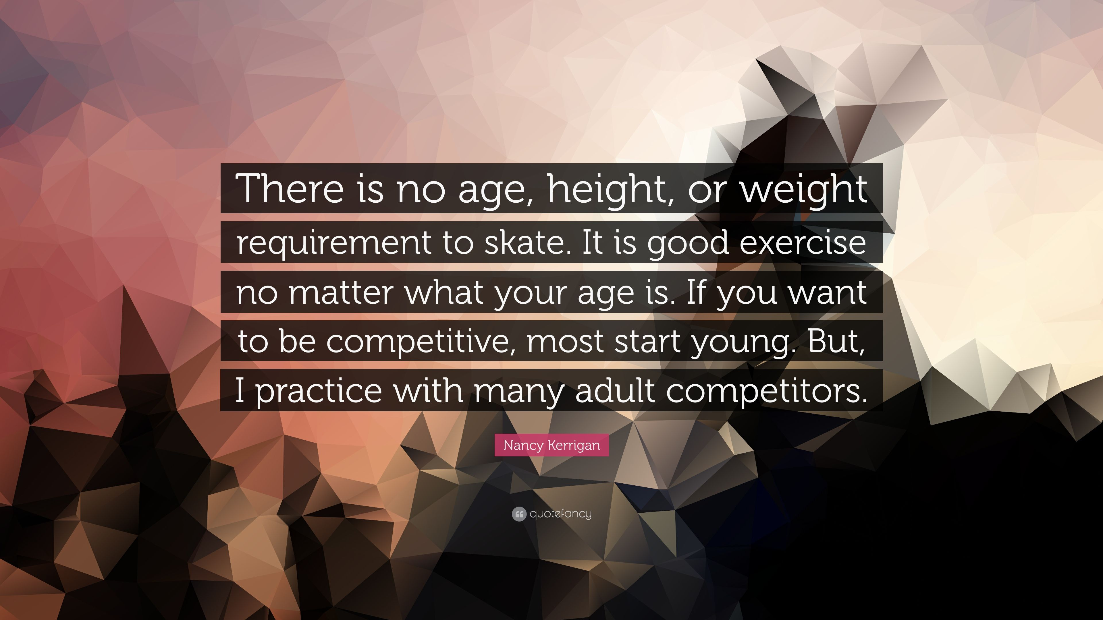 "Nancy Kerrigan Quote: ""There is no age, height, or weight ..."