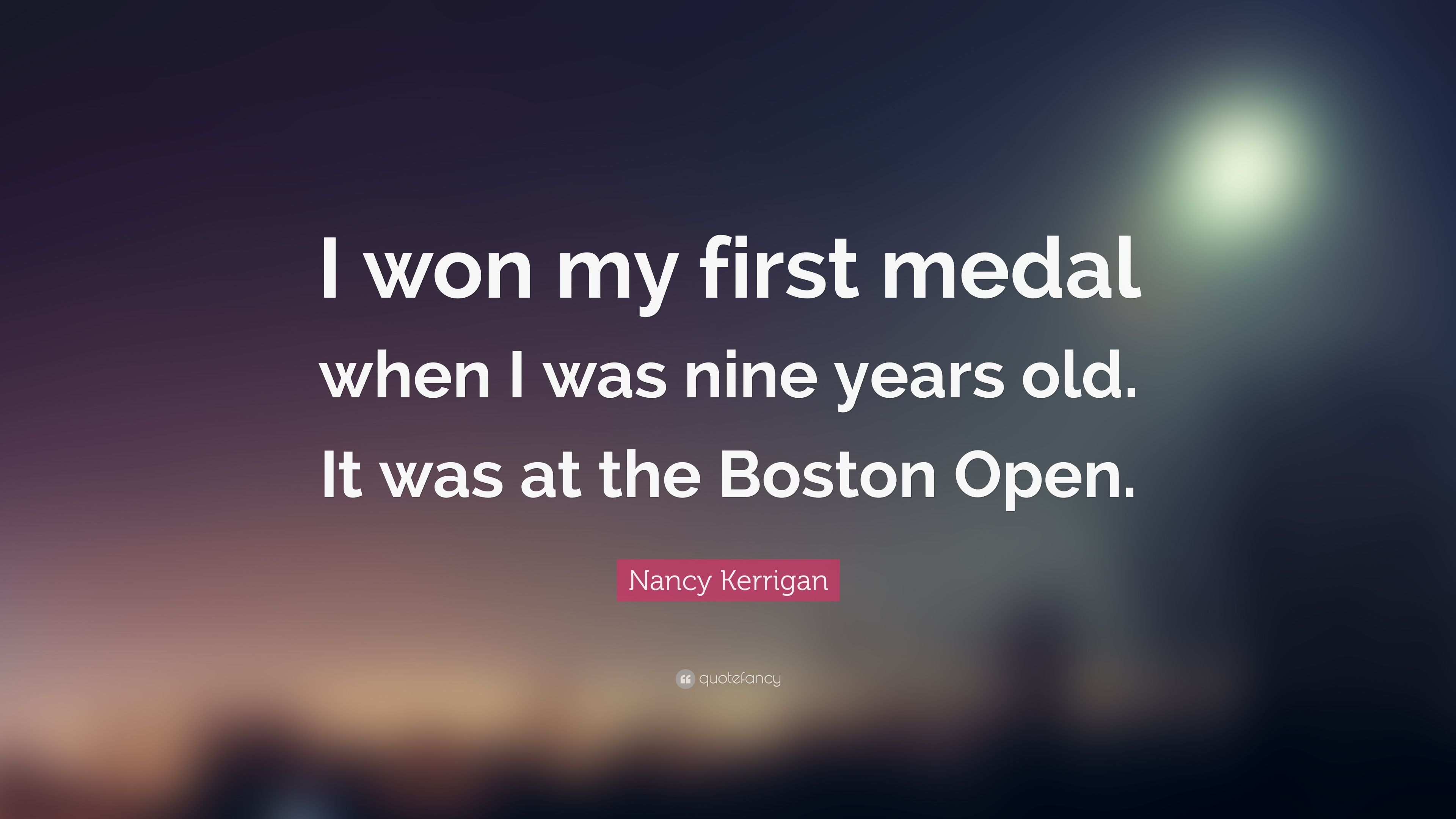 "Nancy Kerrigan Quote: ""I won my first medal when I was nine years ..."