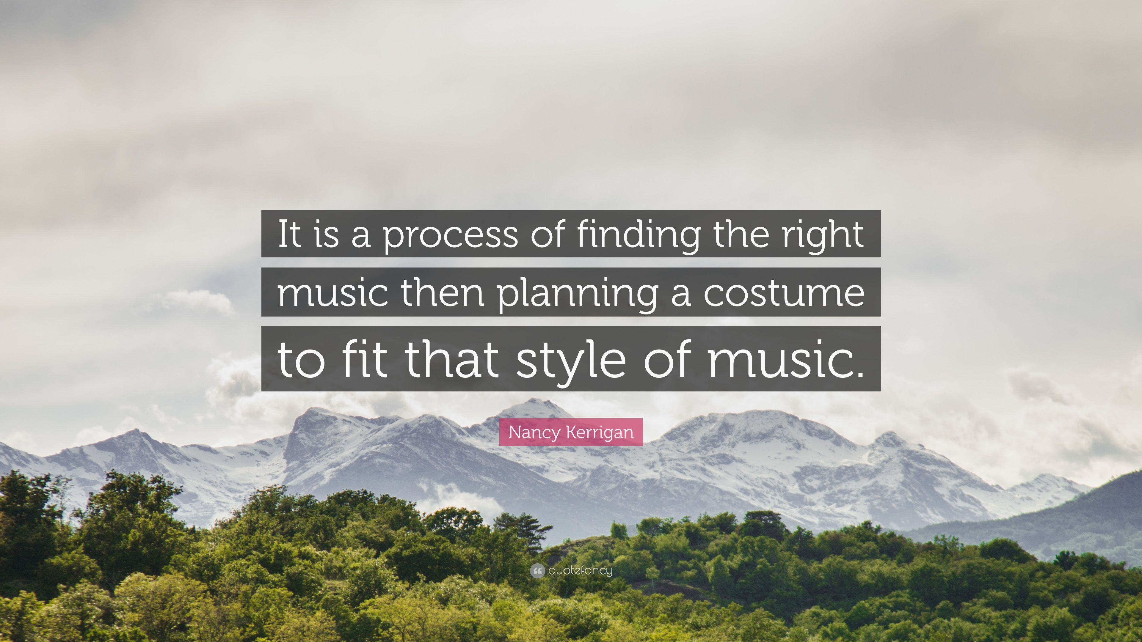 """Nancy Kerrigan Quote: """"It is a process of finding the right music ..."""