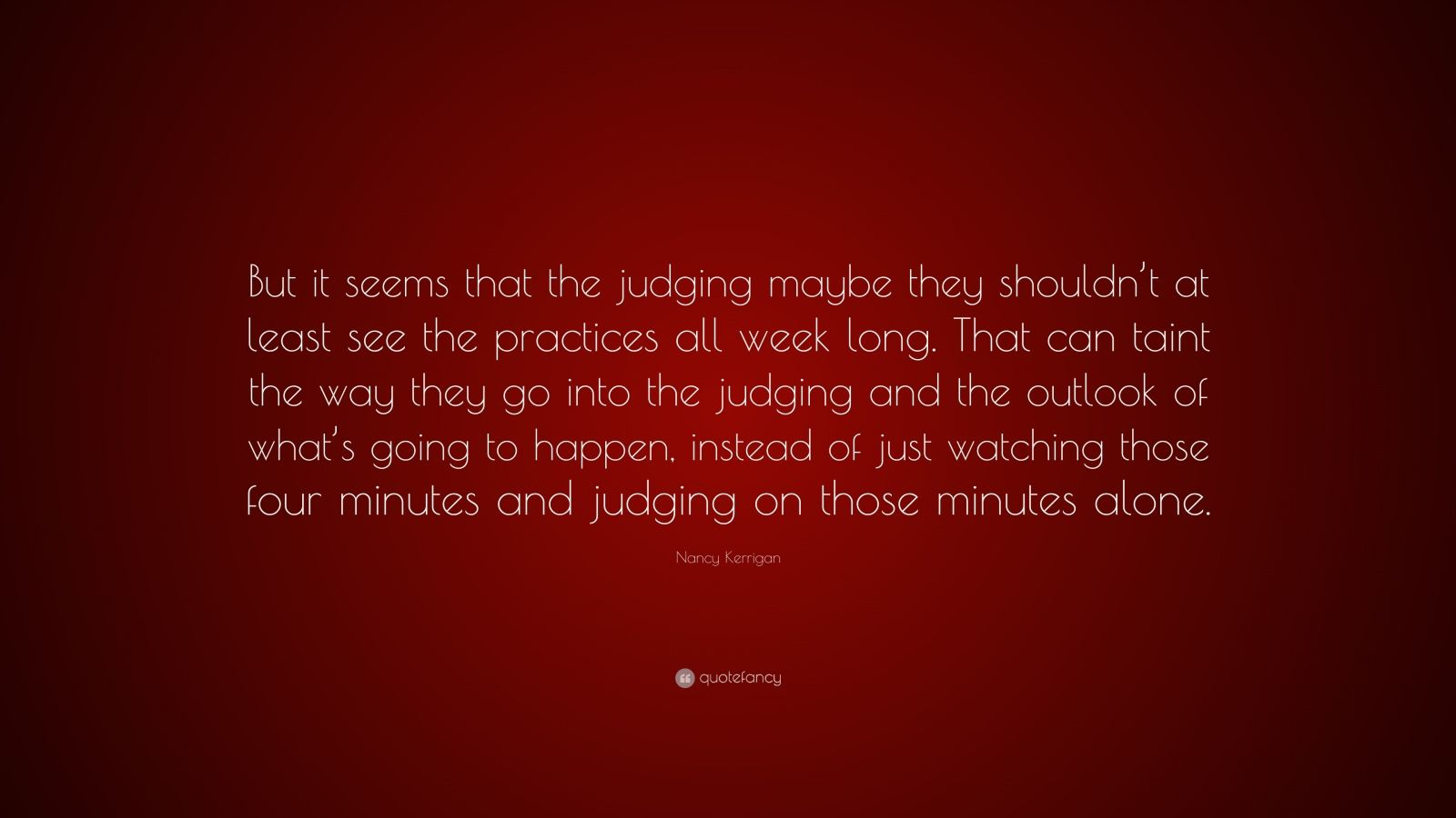 """Nancy Kerrigan Quote: """"But it seems that the judging maybe they ..."""