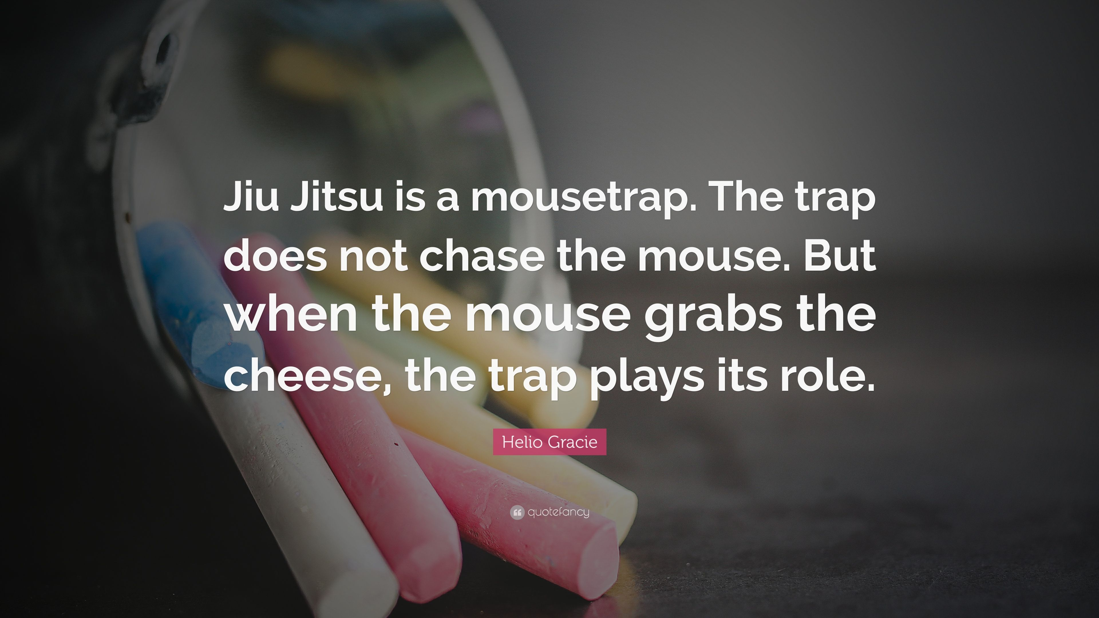 "Helio Gracie Quote: ""Jiu Jitsu is a mousetrap. The trap does not ..."