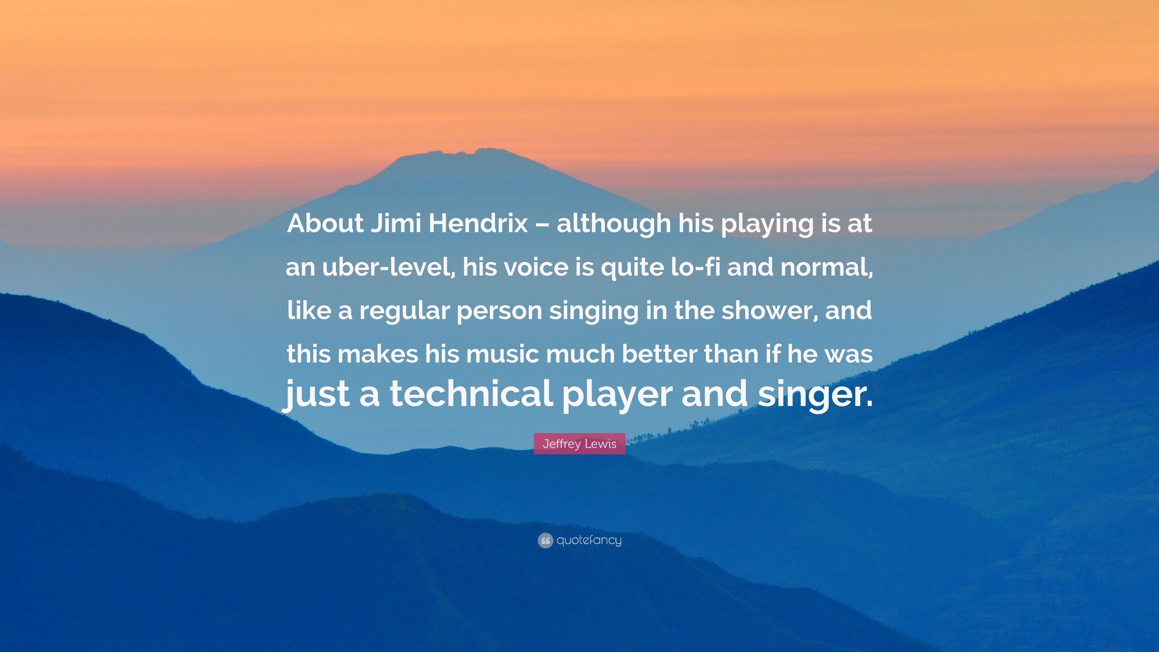 "Jeffrey Lewis Quote: ""About Jimi Hendrix – although his playing is ..."