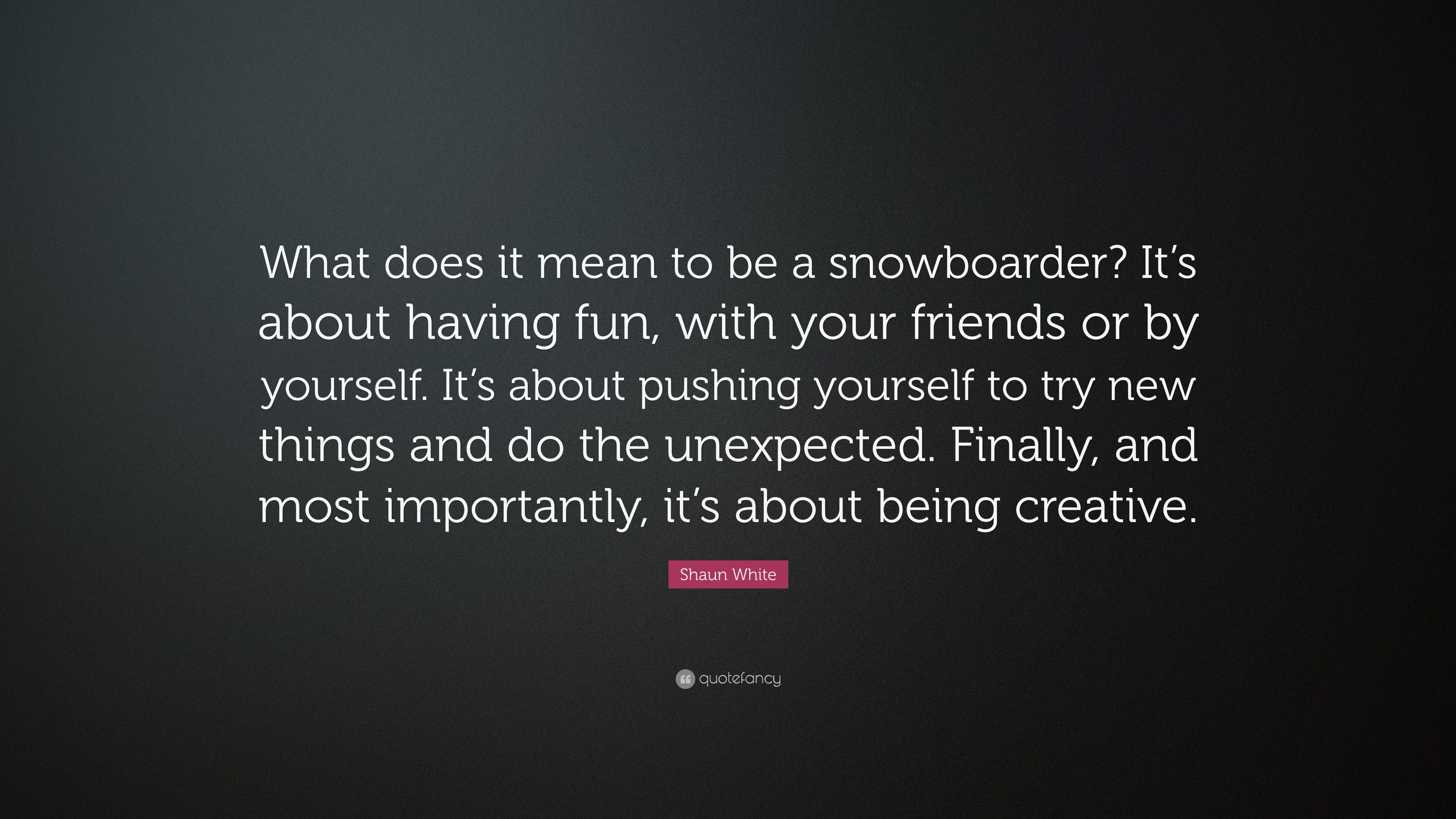 "Shaun White Quote: ""What does it mean to be a snowboarder? It's ..."