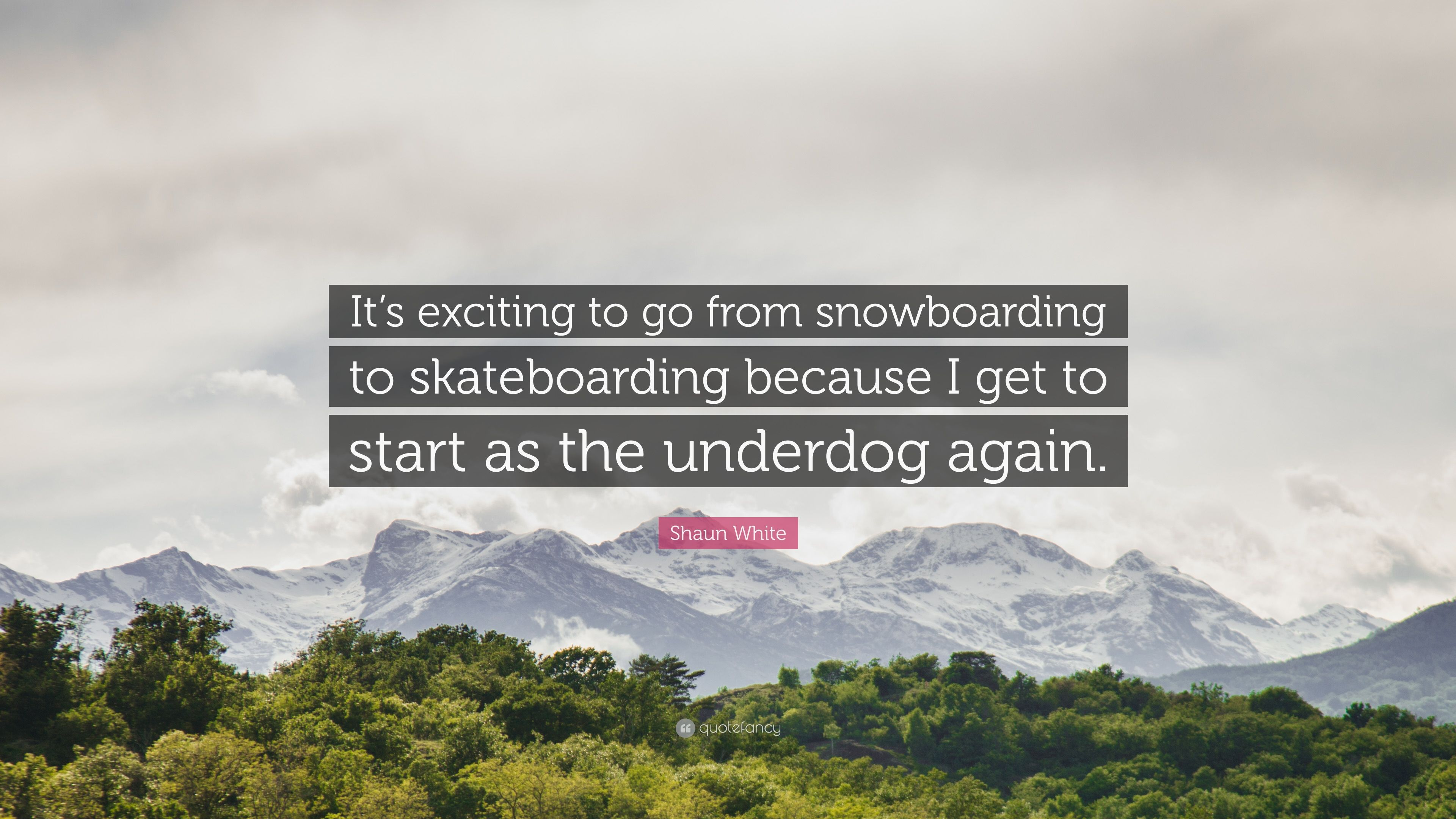 "Shaun White Quote: ""It's exciting to go from snowboarding to ..."