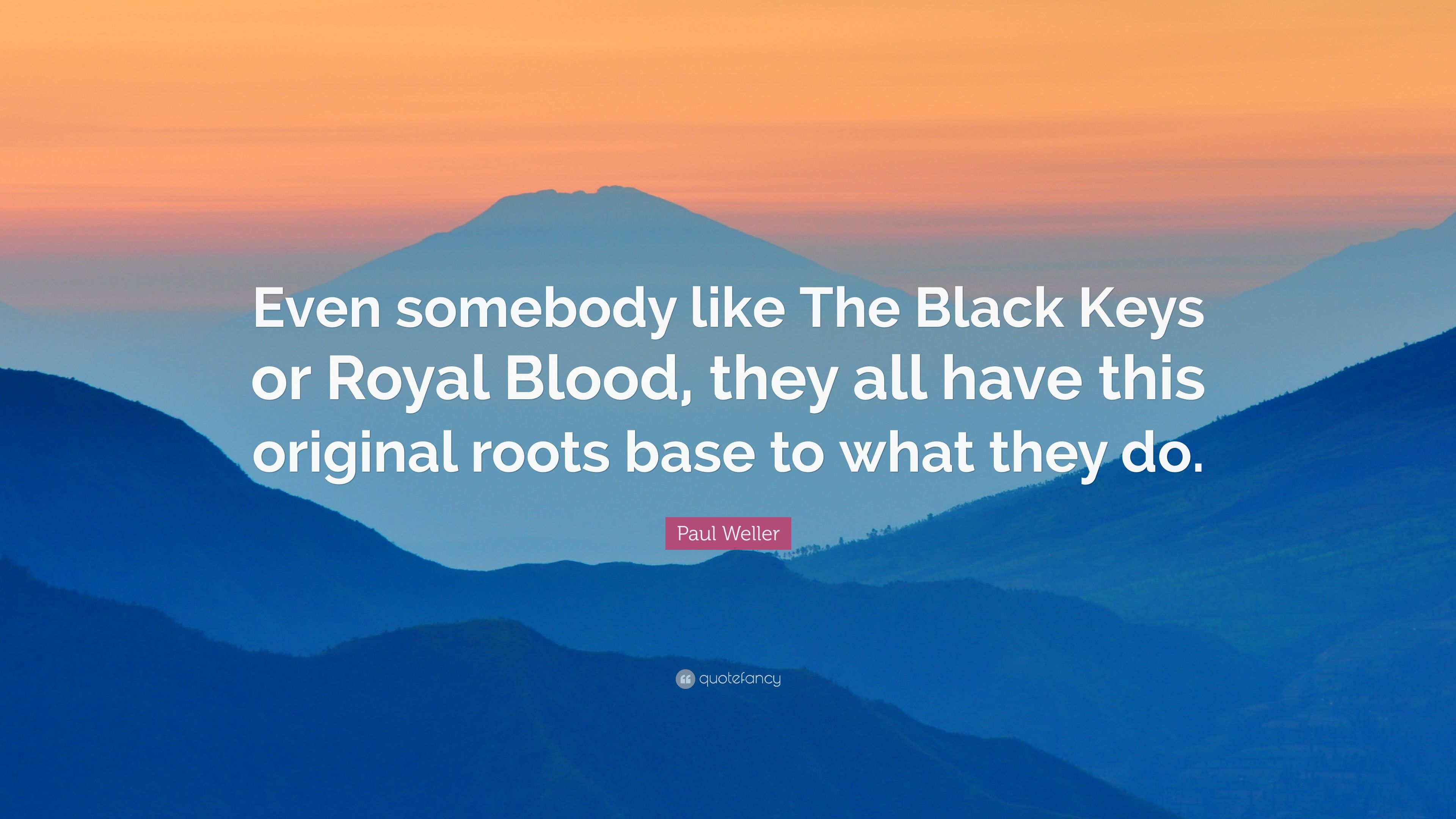 "Paul Weller Quote: ""Even somebody like The Black Keys or Royal ..."
