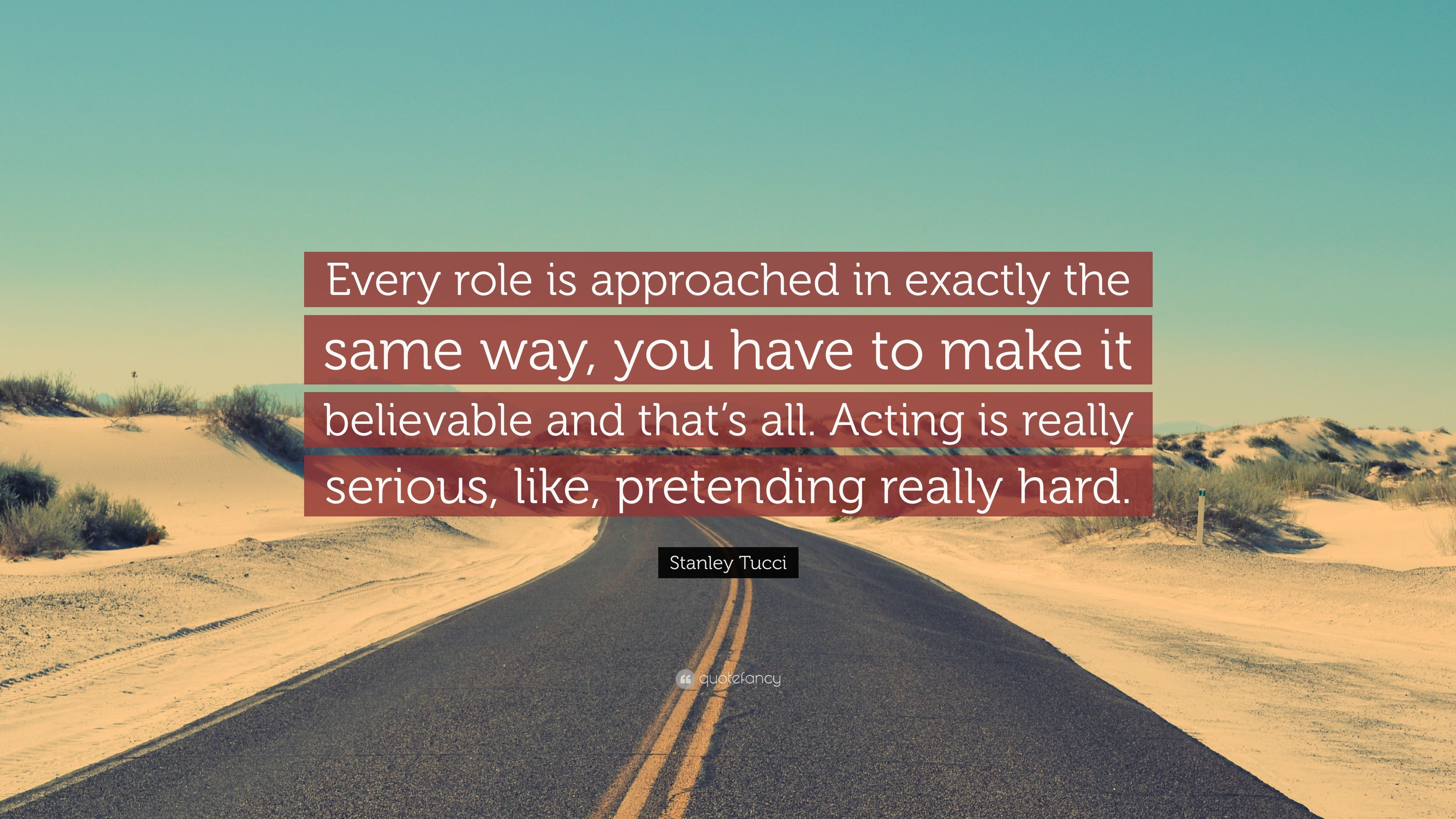 "Stanley Tucci Quote: ""Every role is approached in exactly the same ..."
