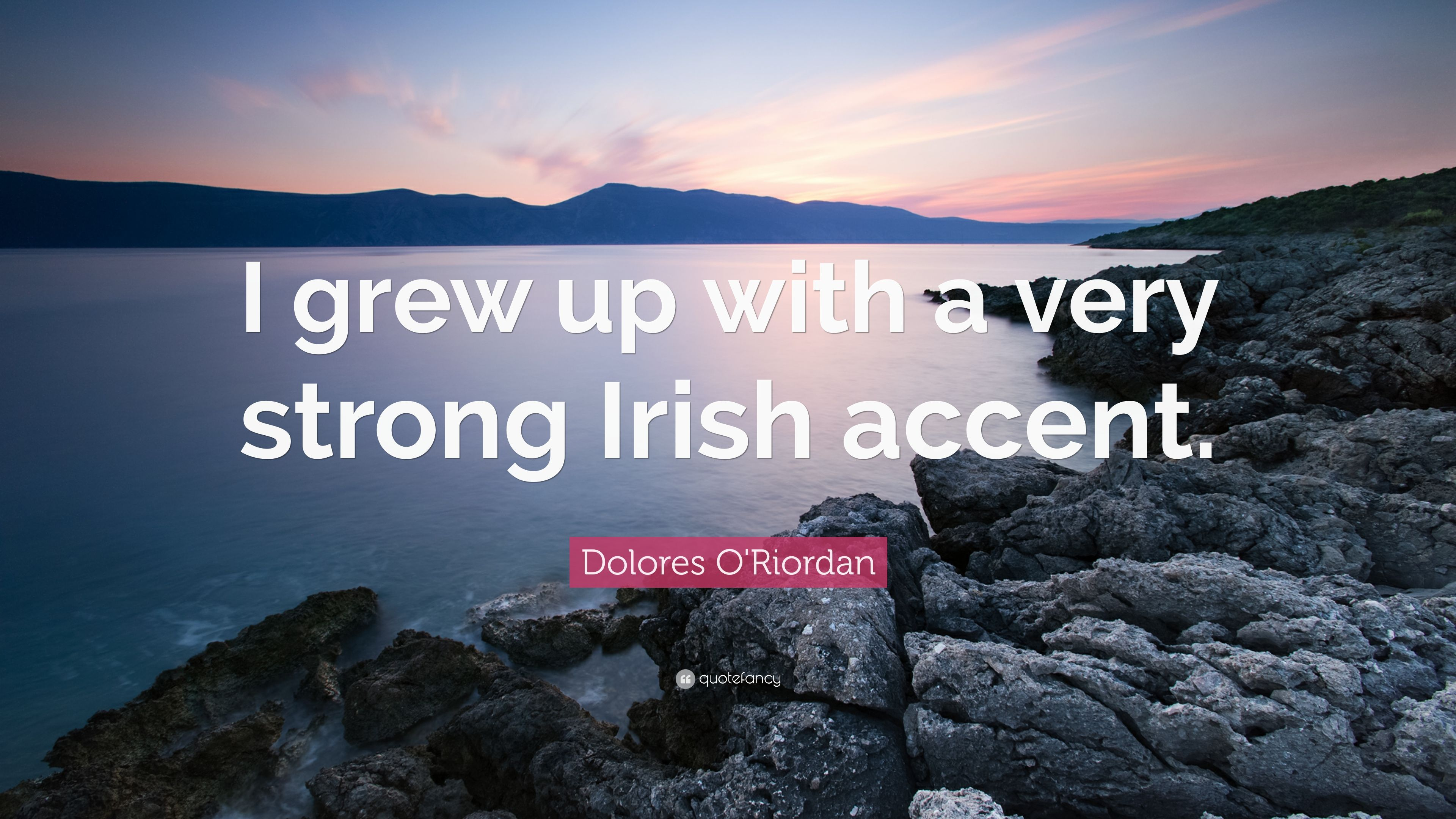 "Dolores O'Riordan Quote: ""I grew up with a very strong Irish ..."