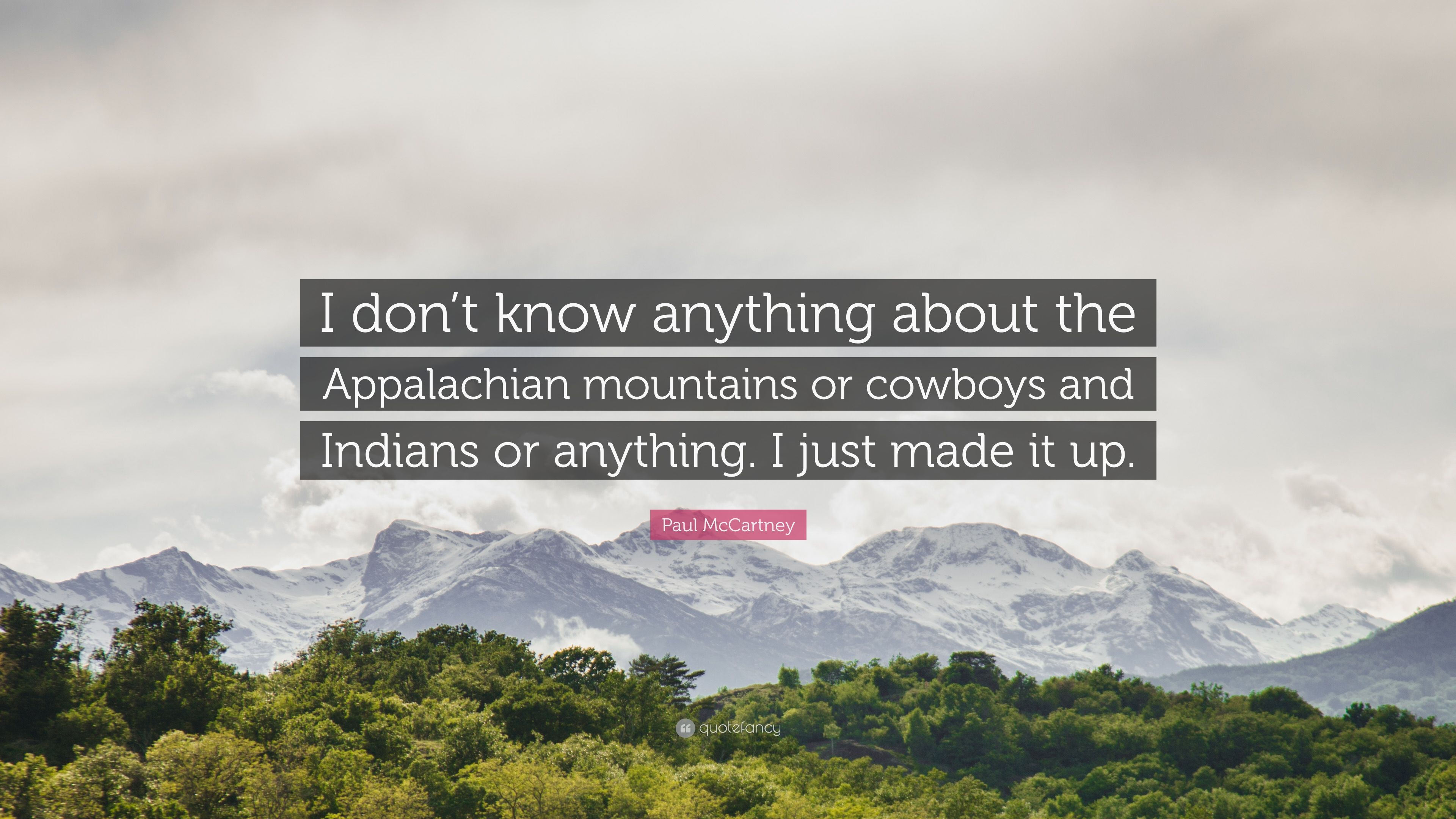 """Paul McCartney Quote: """"I don't know anything about the Appalachian"""
