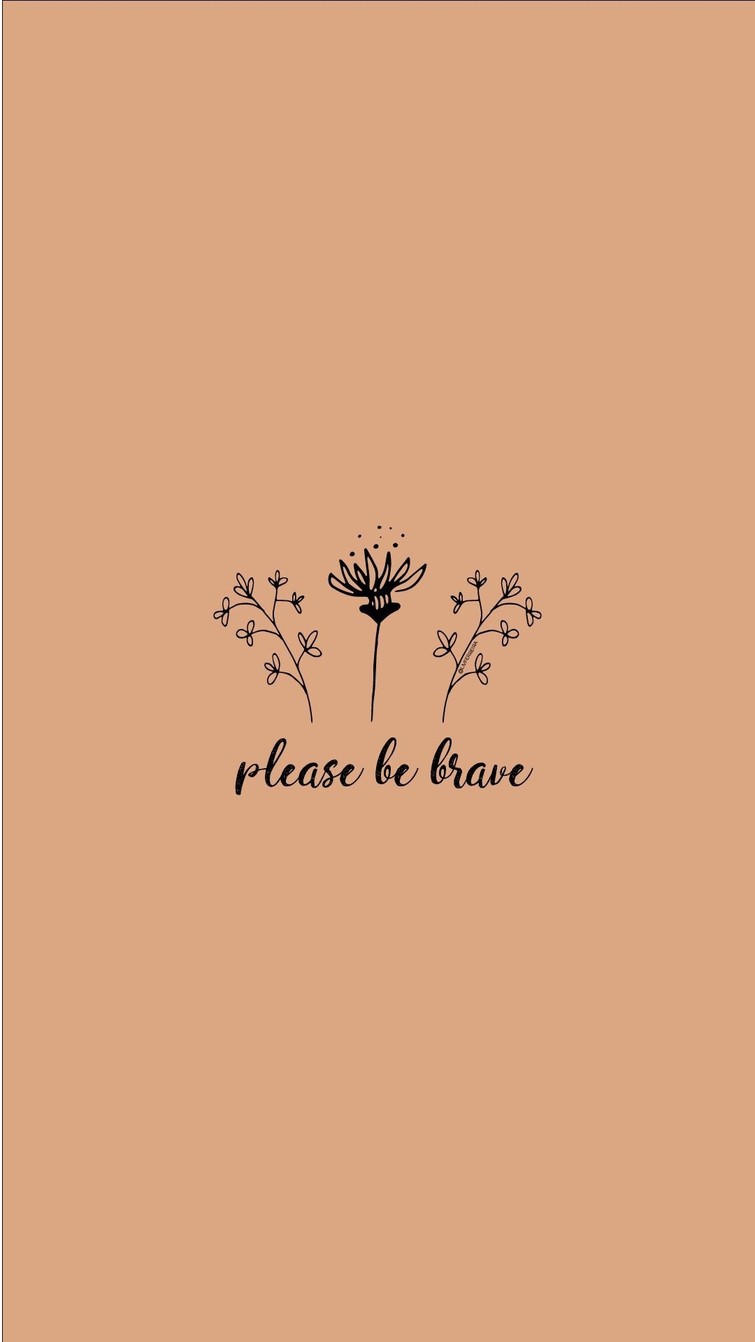 please be brave. strong. women. woman. grl pwr. wallpapers