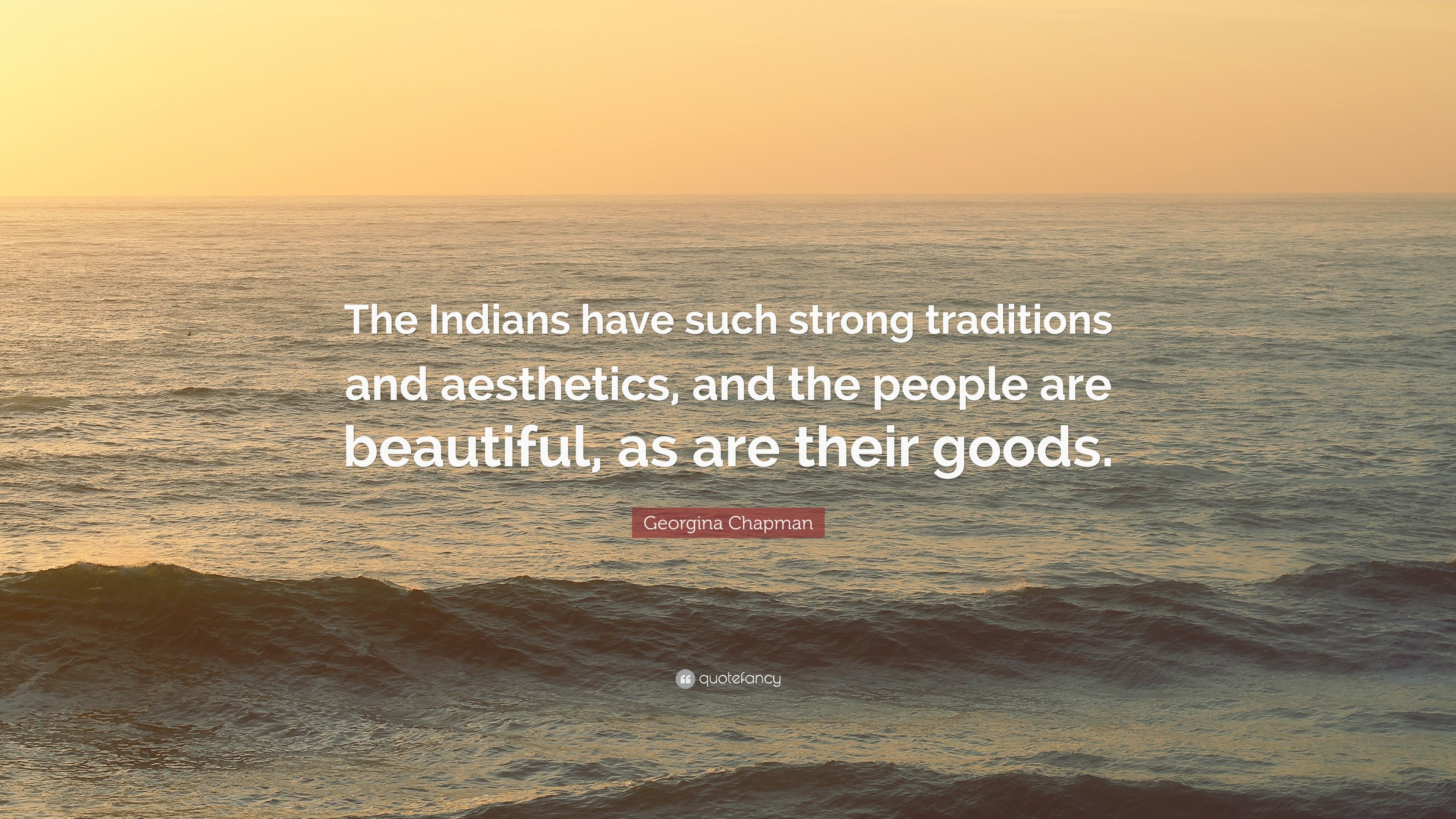 "Georgina Chapman Quote: ""The Indians have such strong"