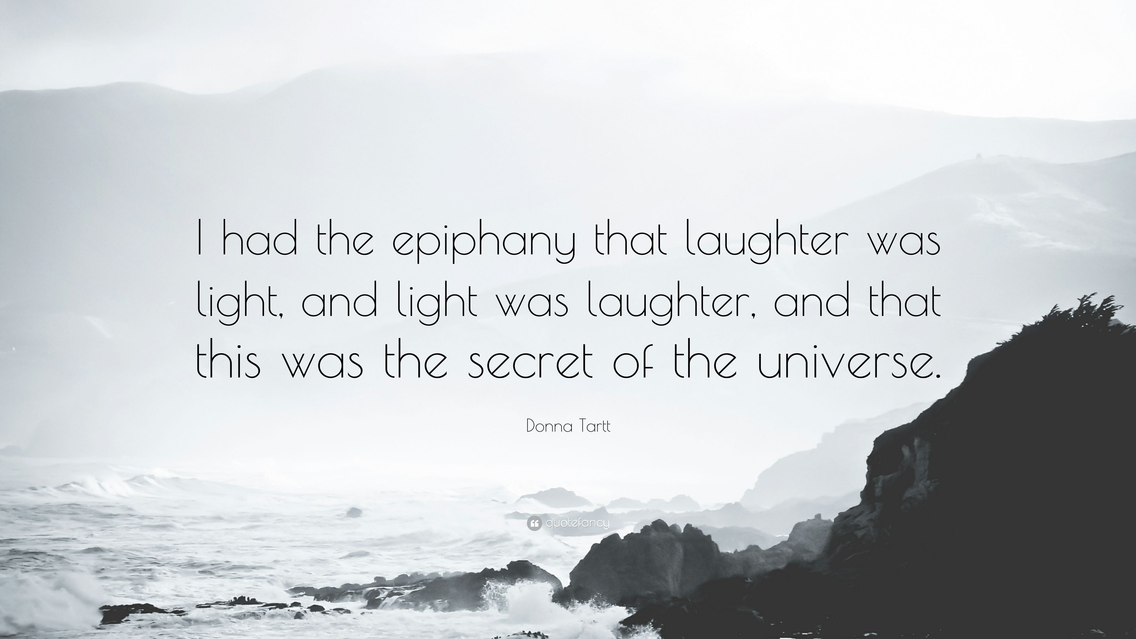 """Donna Tartt Quote: """"I had the epiphany that laughter was light, and"""