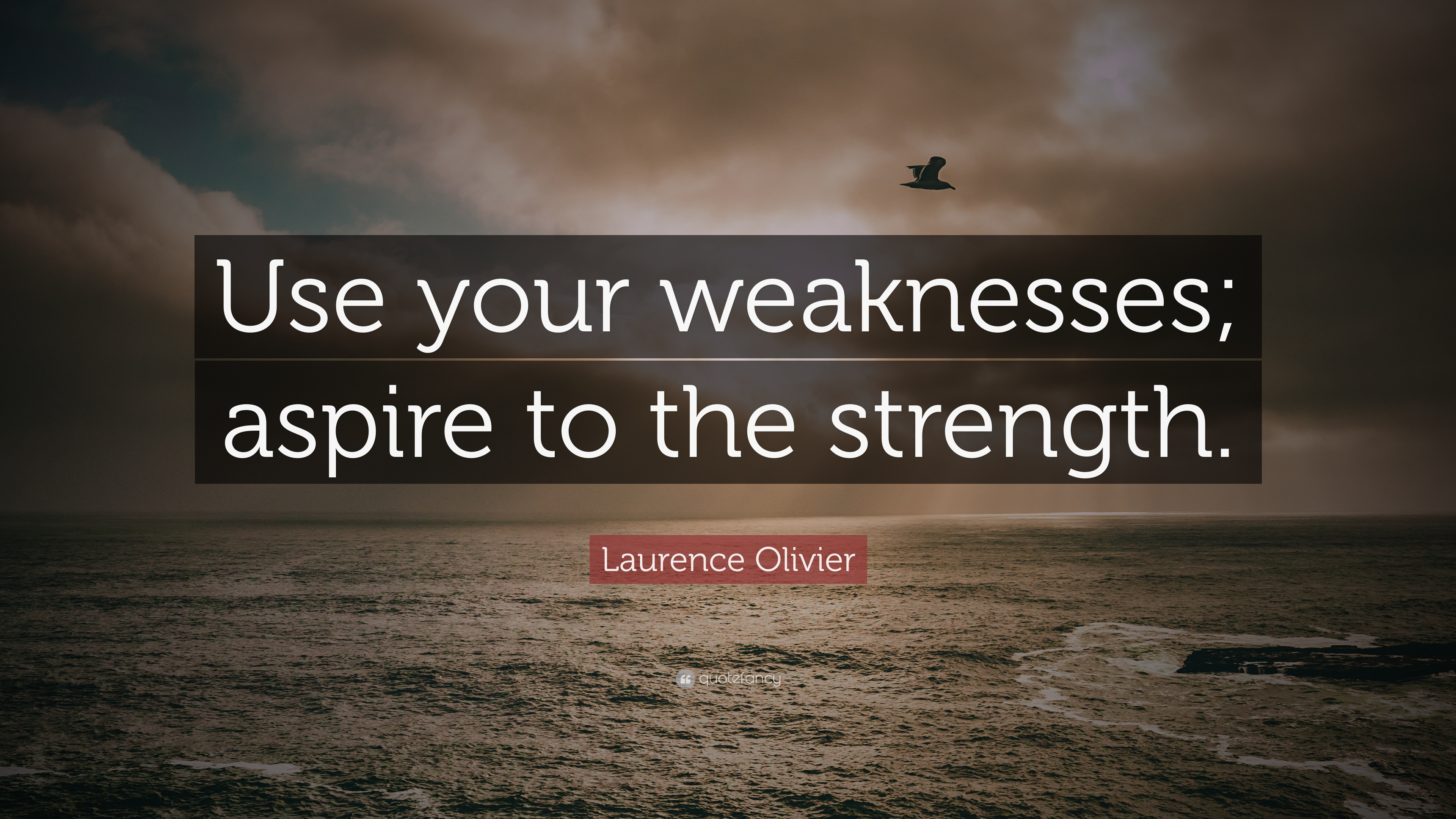 """Laurence Olivier Quote: """"Use your weaknesses; aspire to the strength"""
