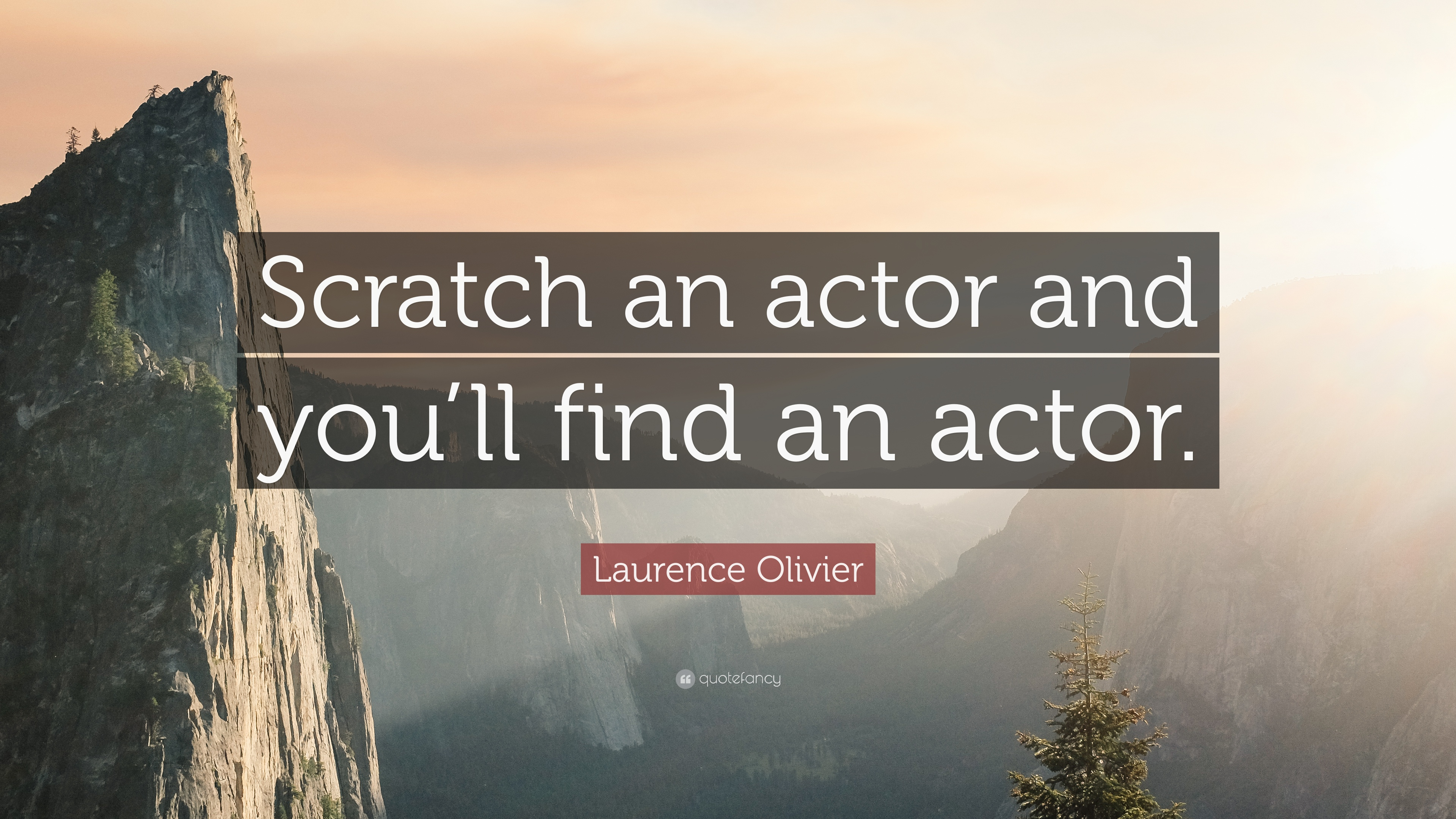 """Laurence Olivier Quote: """"Scratch an actor and you'll find an actor"""