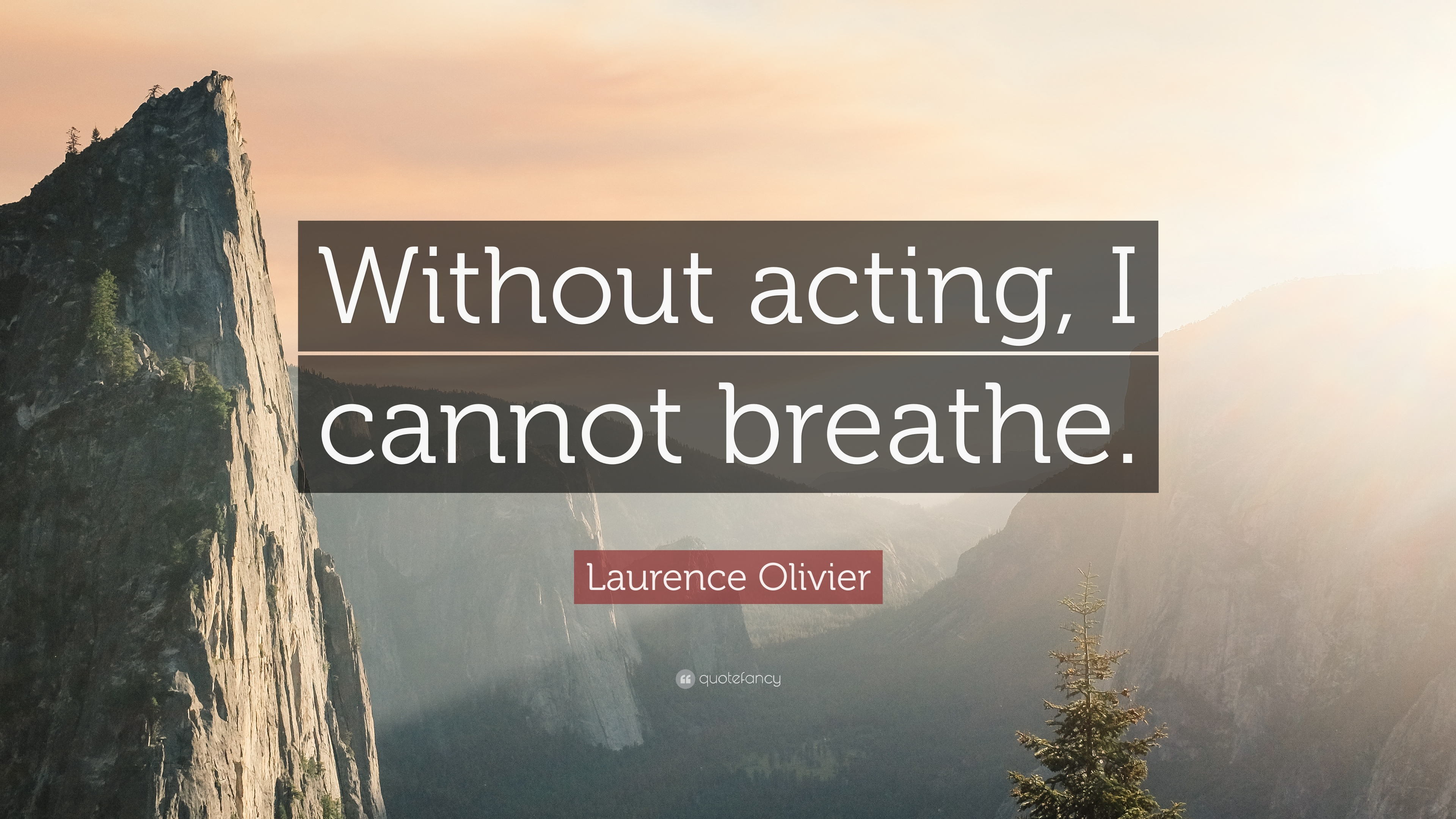 """Laurence Olivier Quote: """"Without acting, I cannot breathe."""""""