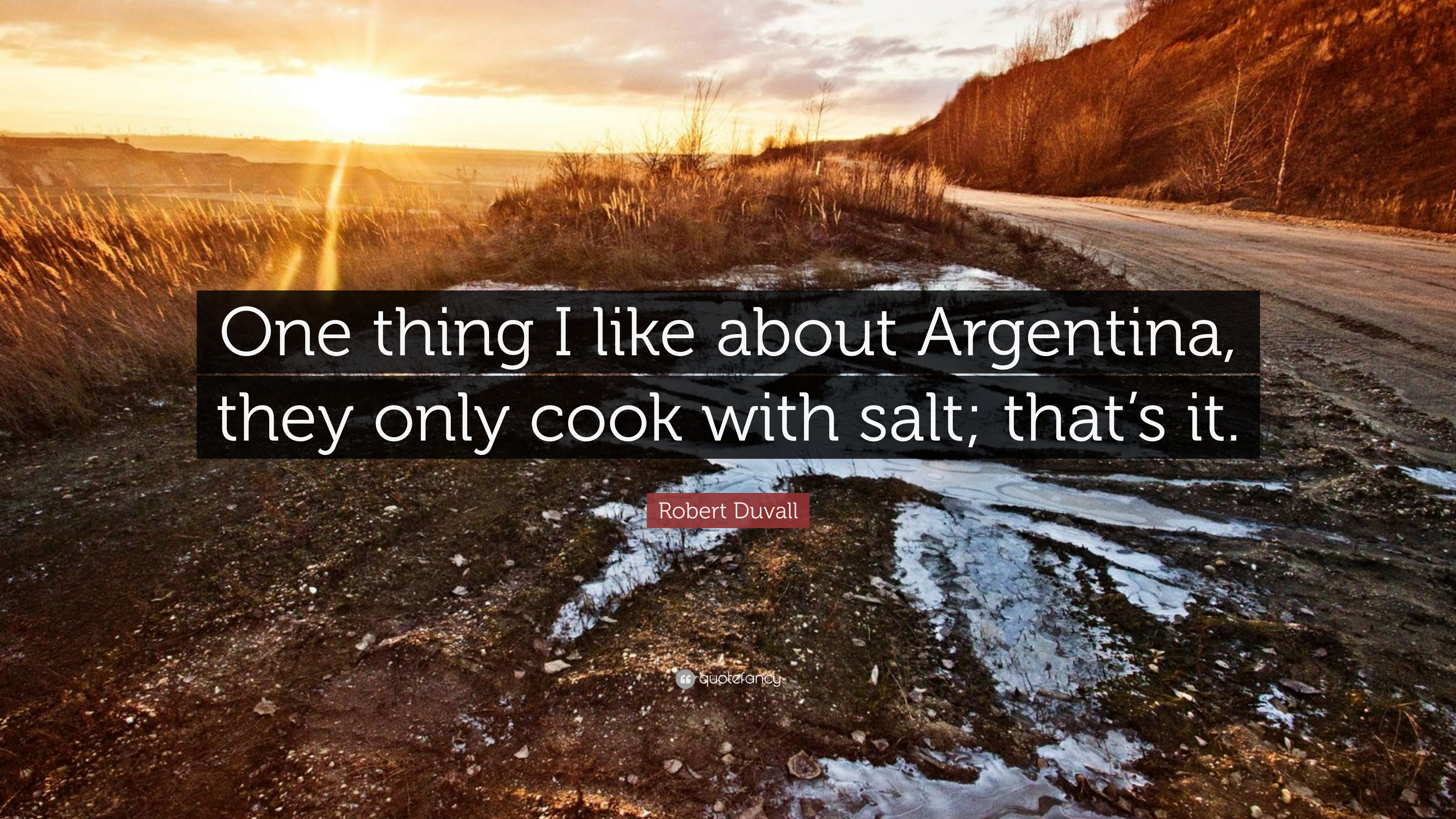 """Robert Duvall Quote: """"One thing I like about Argentina, they only"""