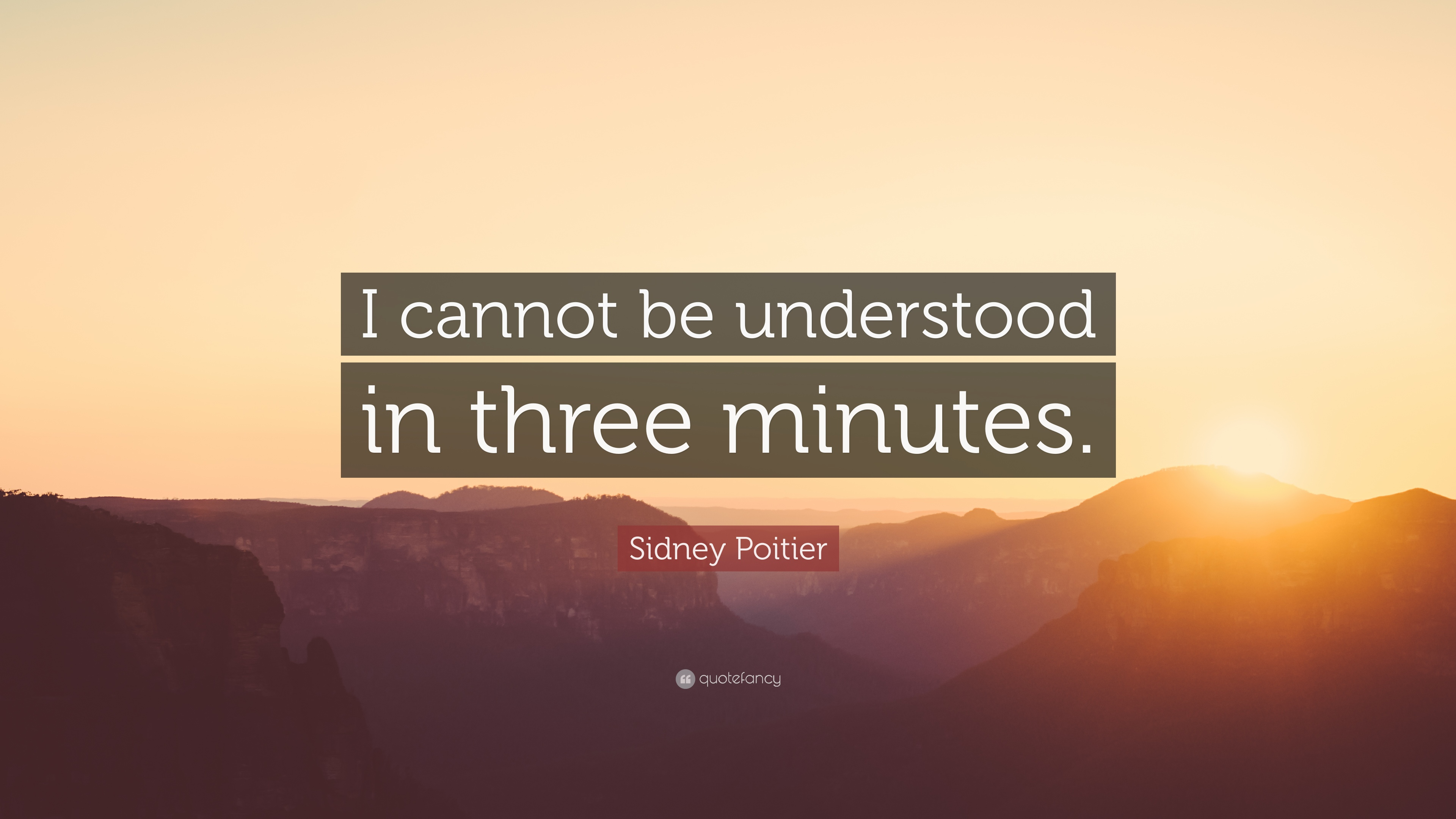 """Sidney Poitier Quote: """"I cannot be understood in three minutes."""""""