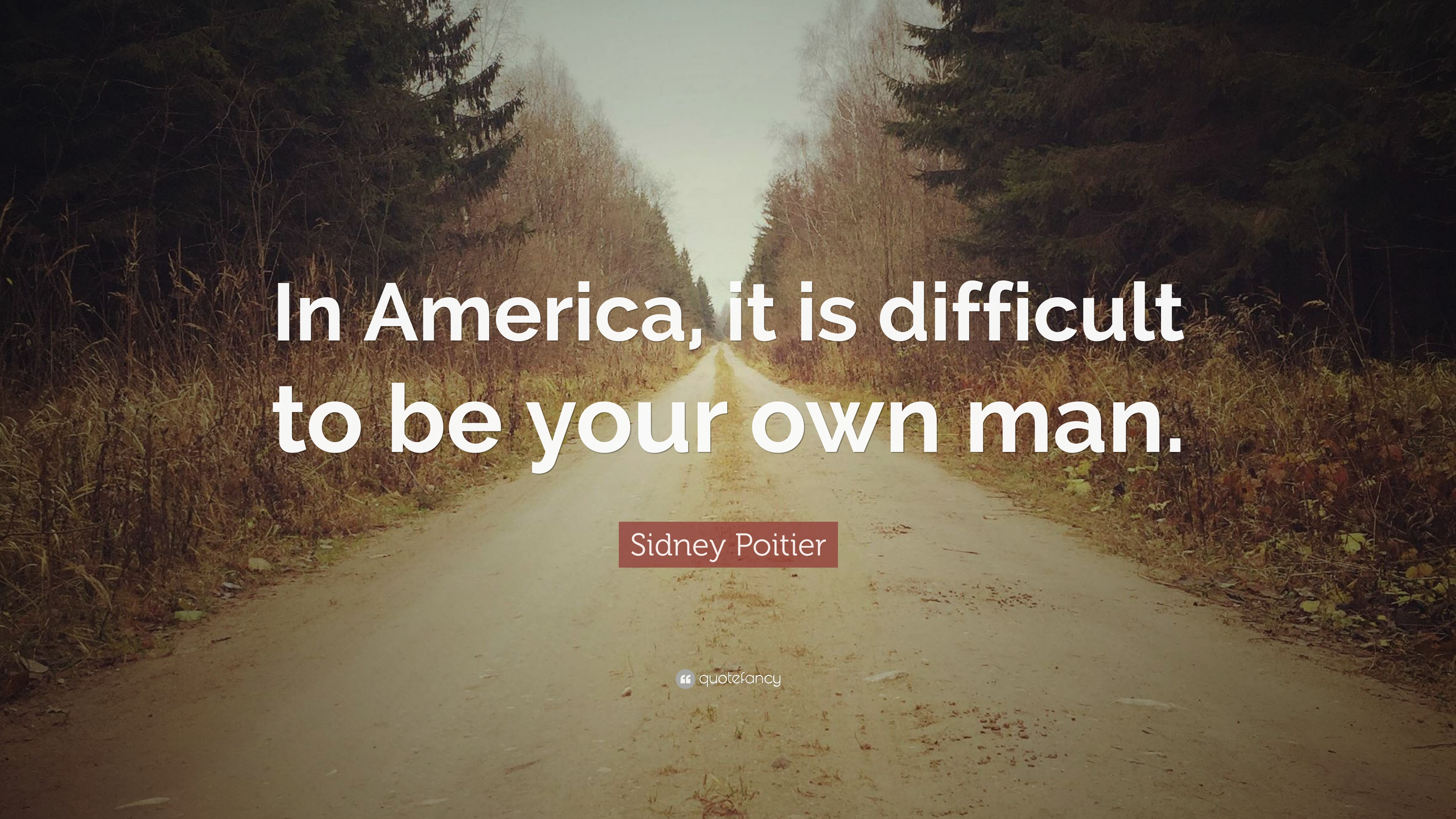 """Sidney Poitier Quote: """"In America, it is difficult to be your own"""