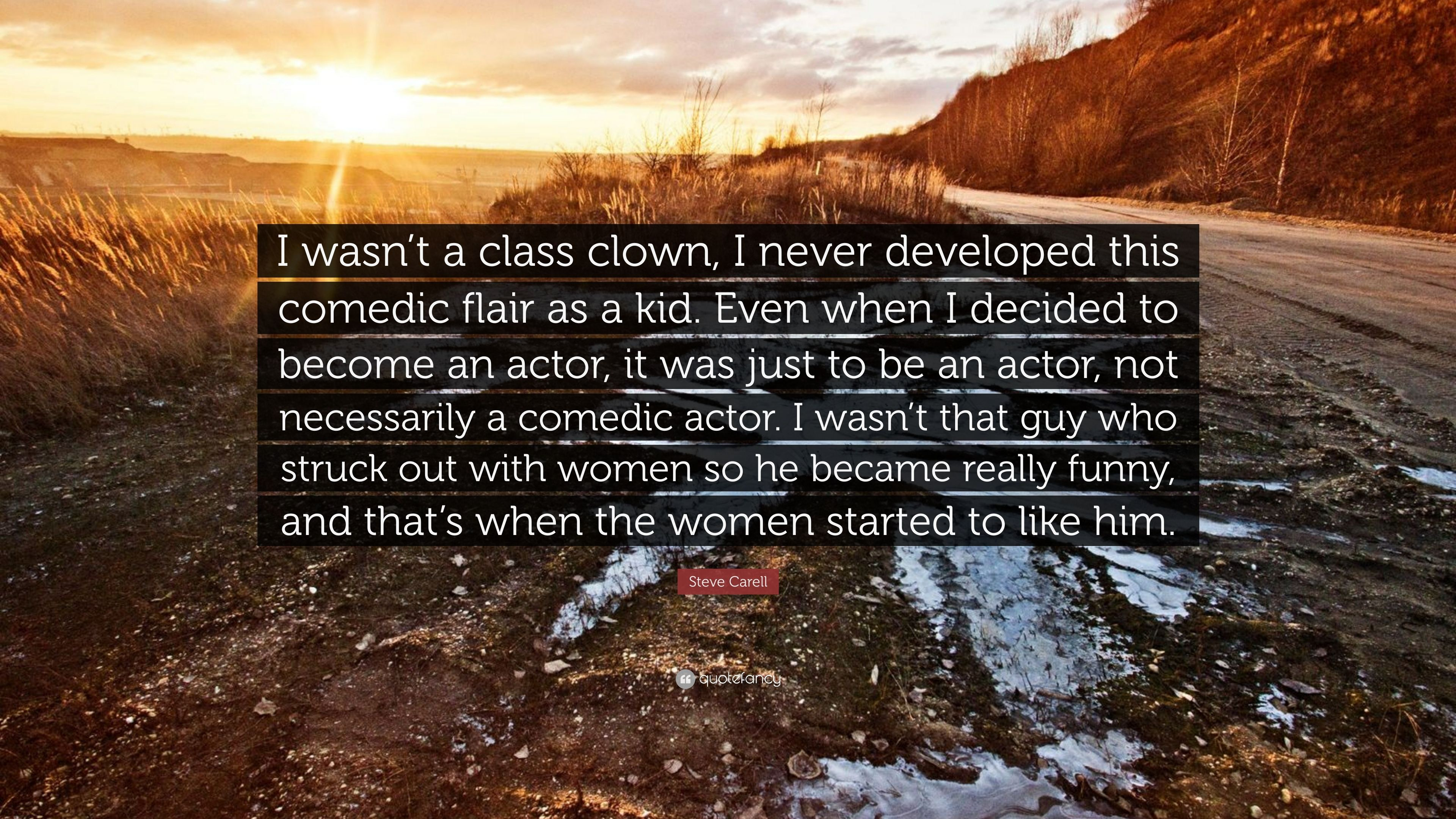"""Steve Carell Quote: """"I wasn't a class clown, I never developed this"""