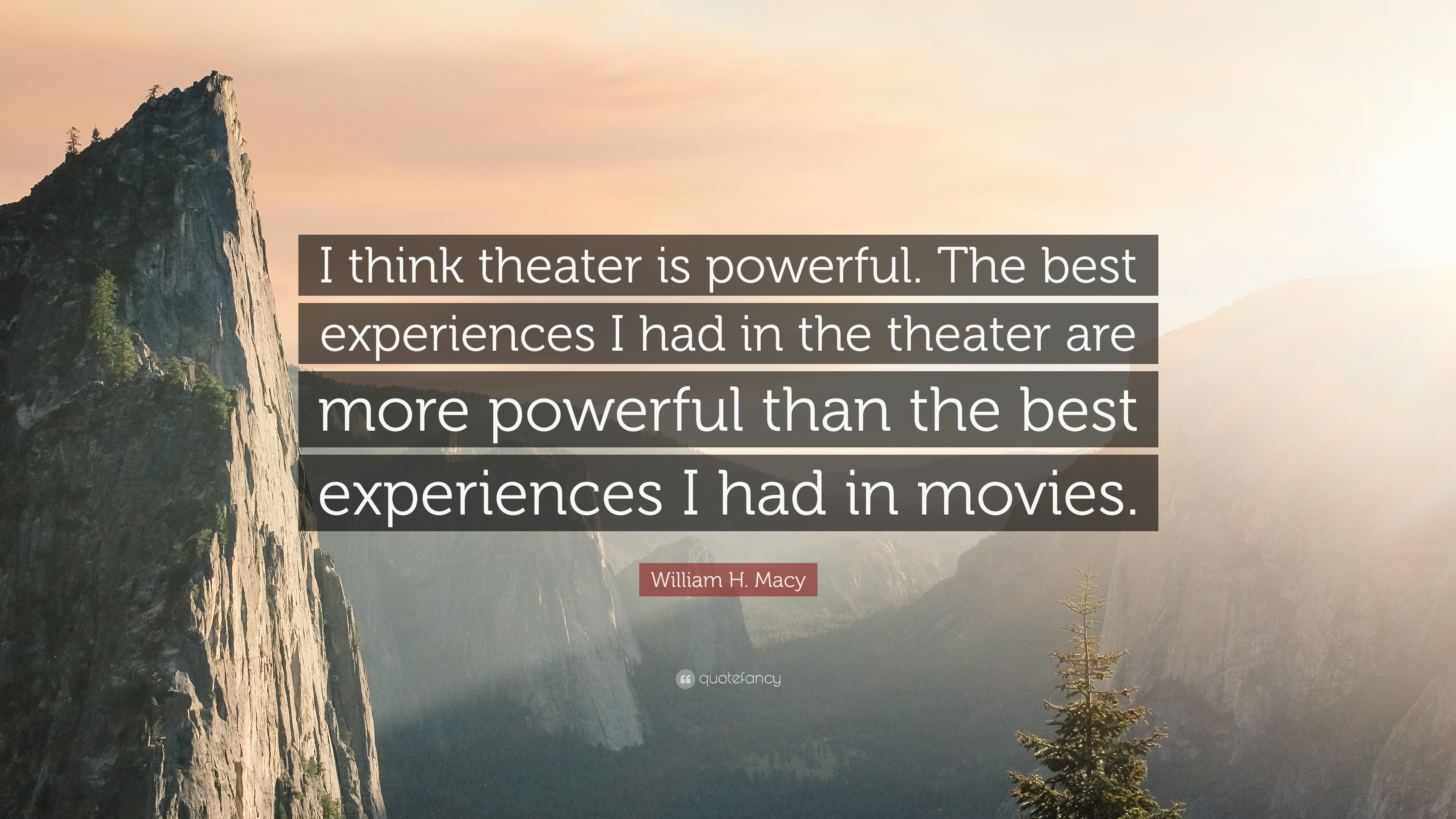 """William H. Macy Quote: """"I think theater is powerful. The best"""