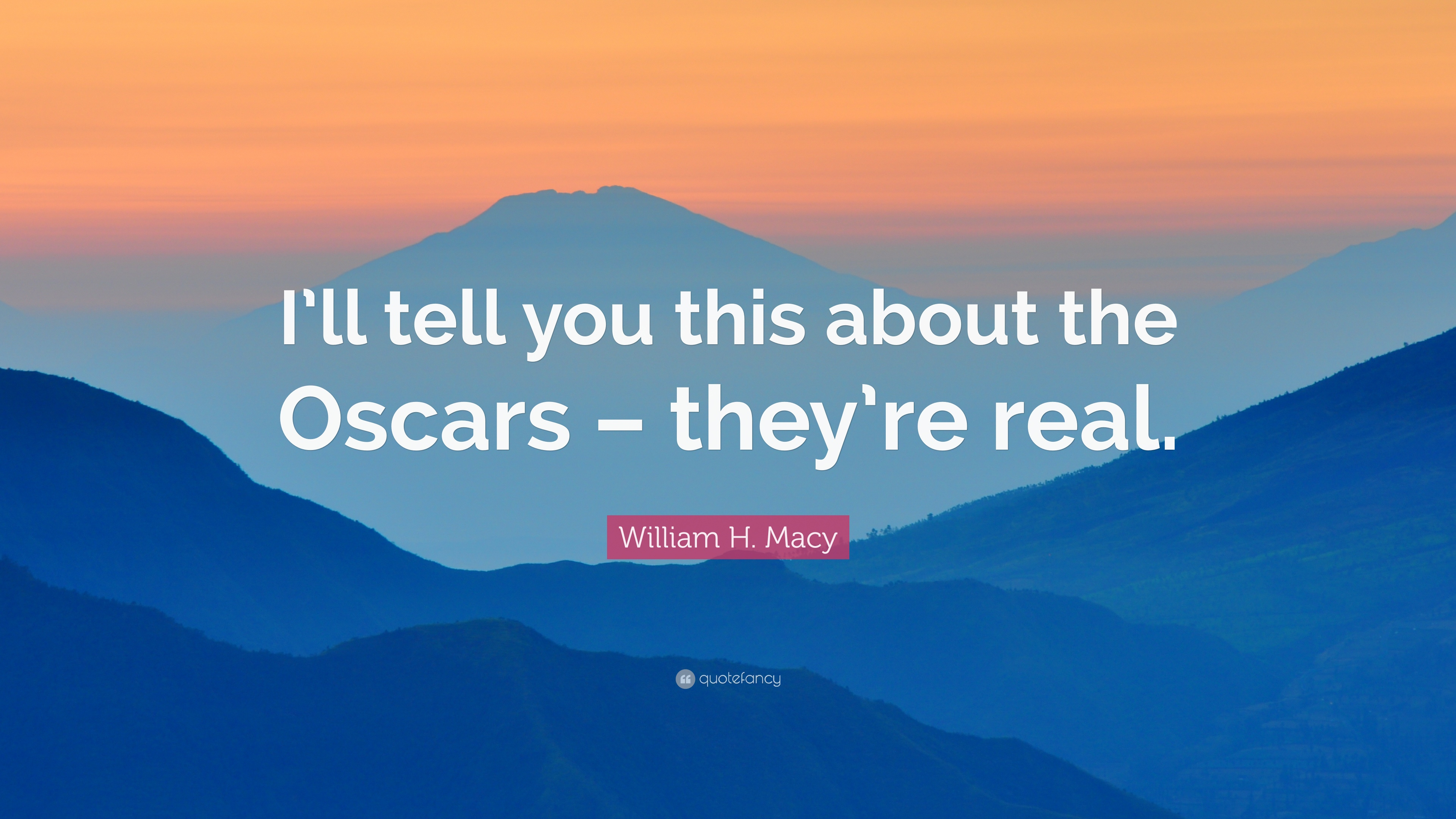 """William H. Macy Quote: """"I'll tell you this about the Oscars – they"""