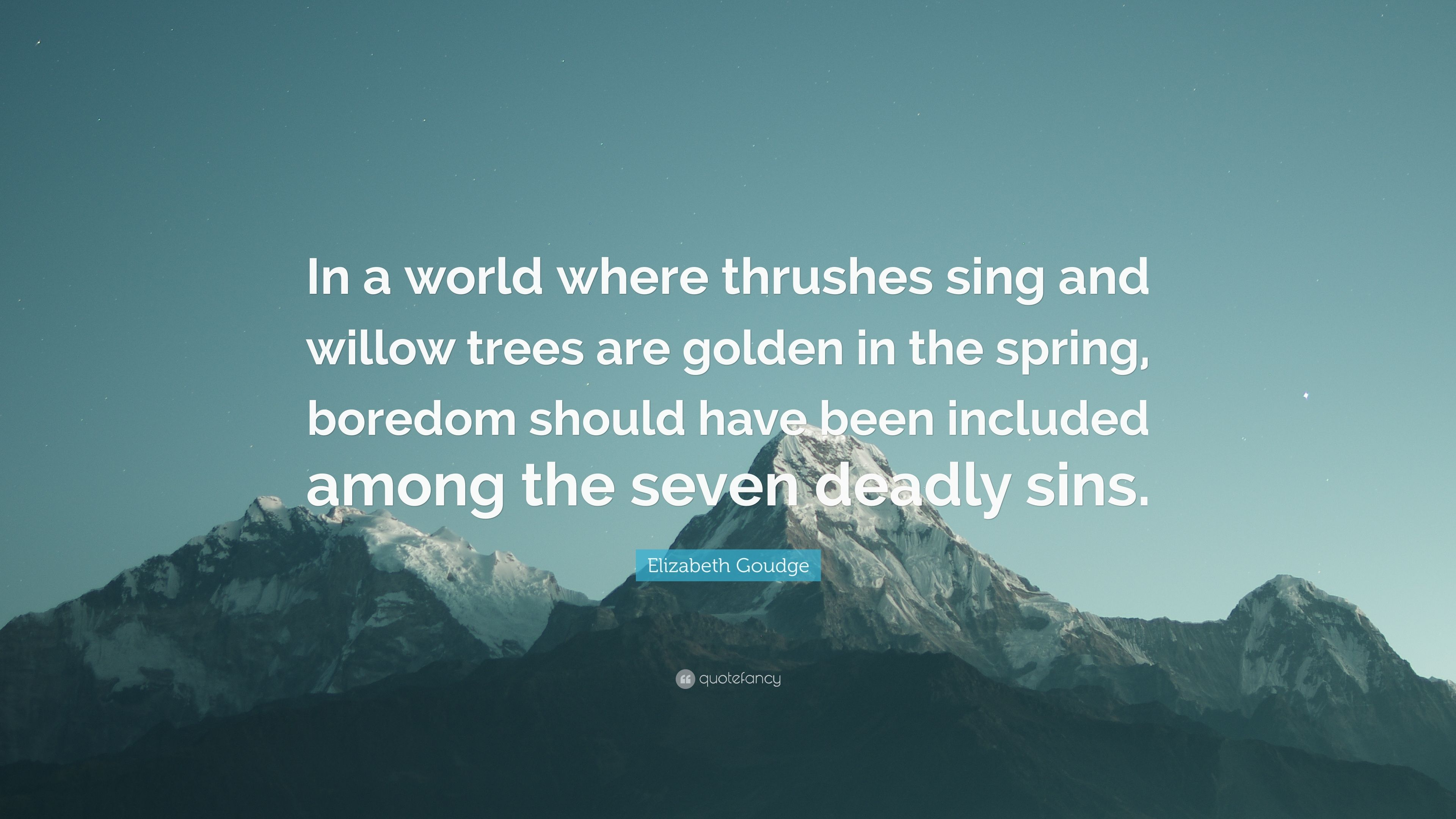"""Elizabeth Goudge Quote: """"In a world where thrushes sing and"""