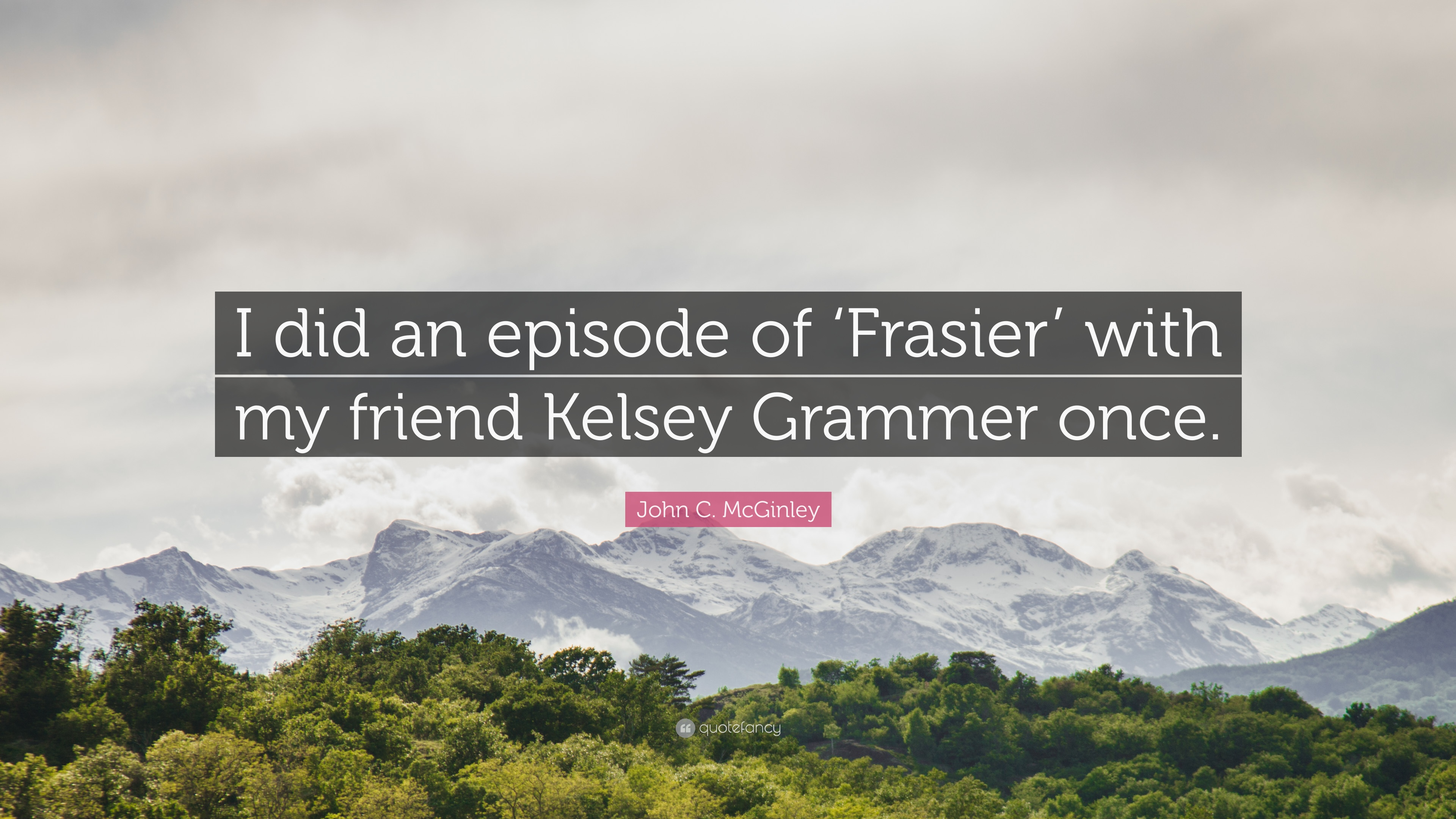 """John C. McGinley Quote: """"I did an episode of 'Frasier' with my"""