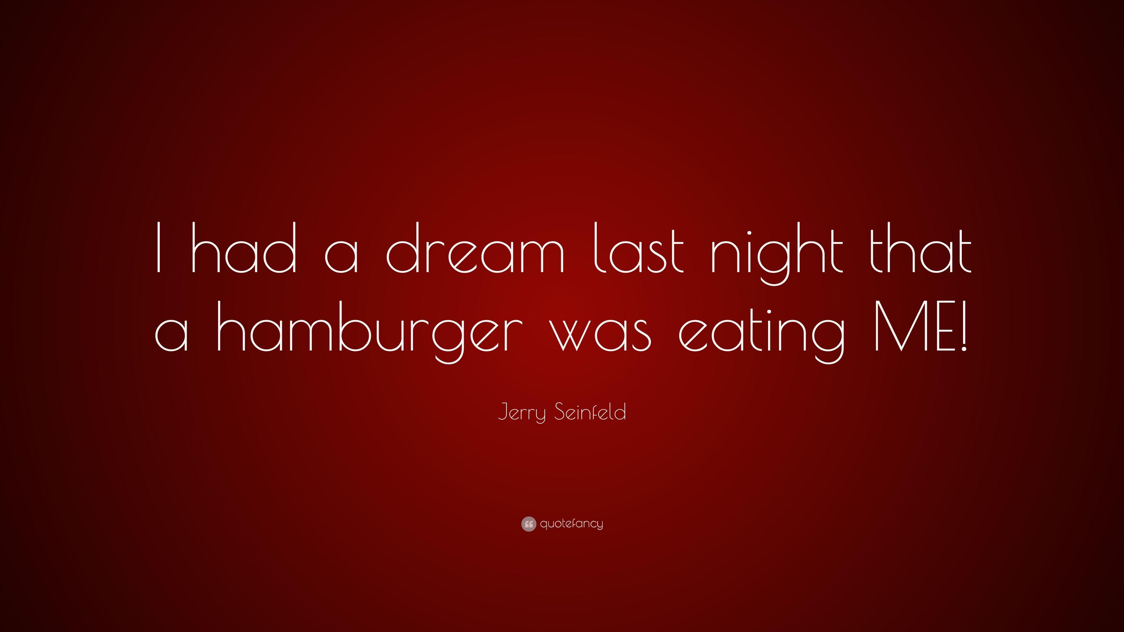 "Jerry Seinfeld Quote: ""I had a dream last night that a hamburger"