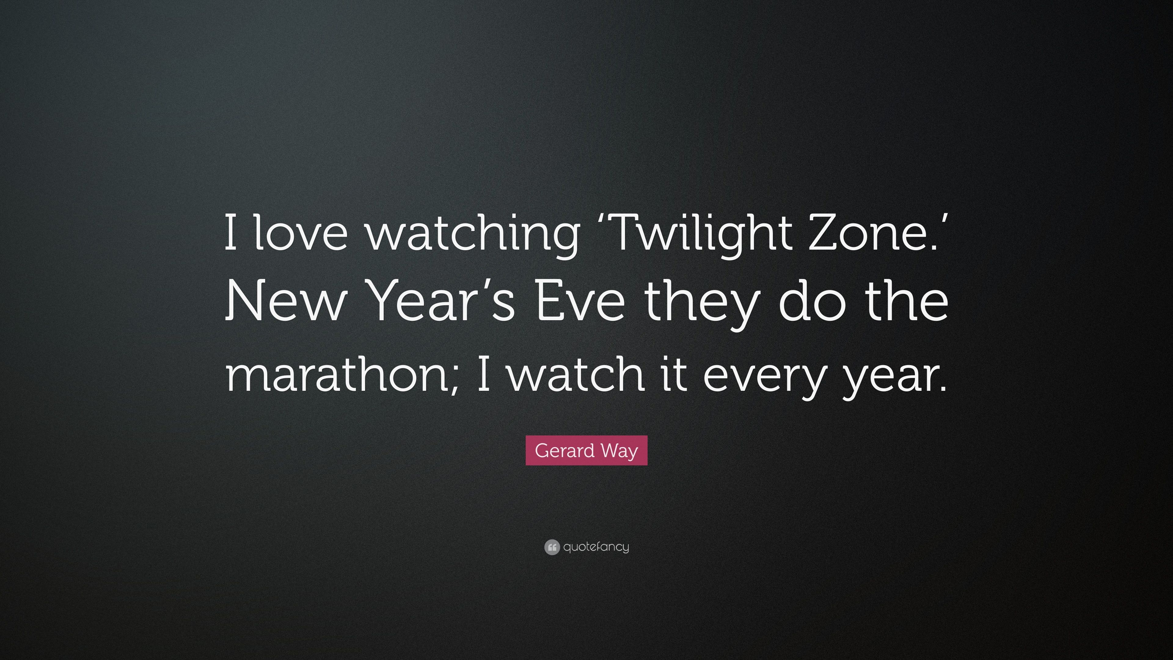 "Gerard Way Quote: ""I love watching 'Twilight Zone.' New Year's Eve"