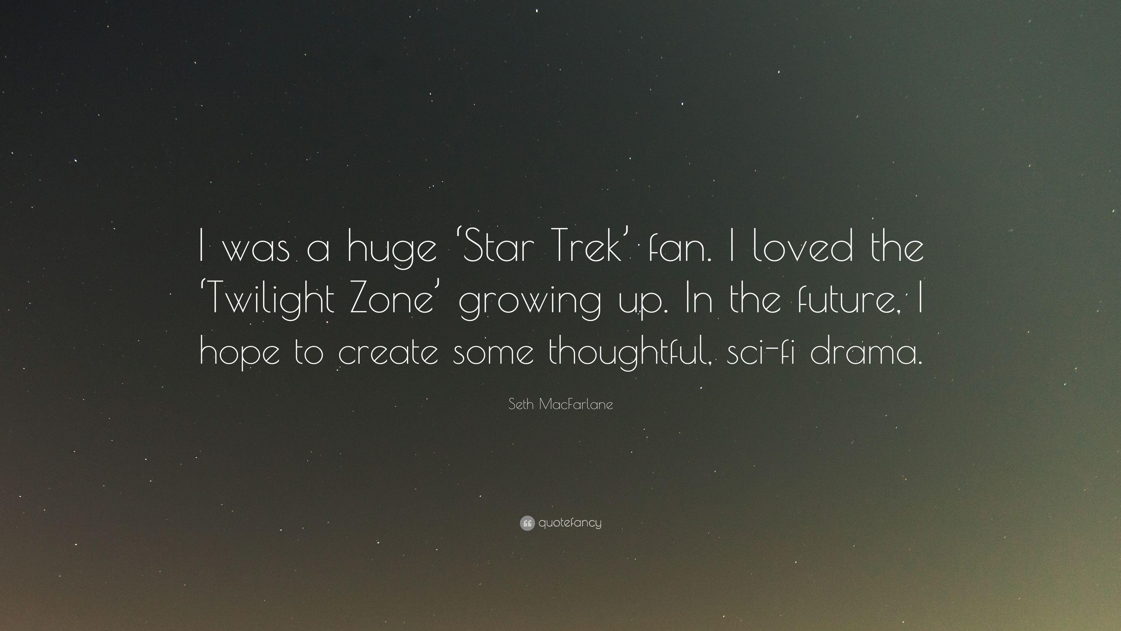 "Seth MacFarlane Quote: ""I was a huge 'Star Trek' fan. I loved the"