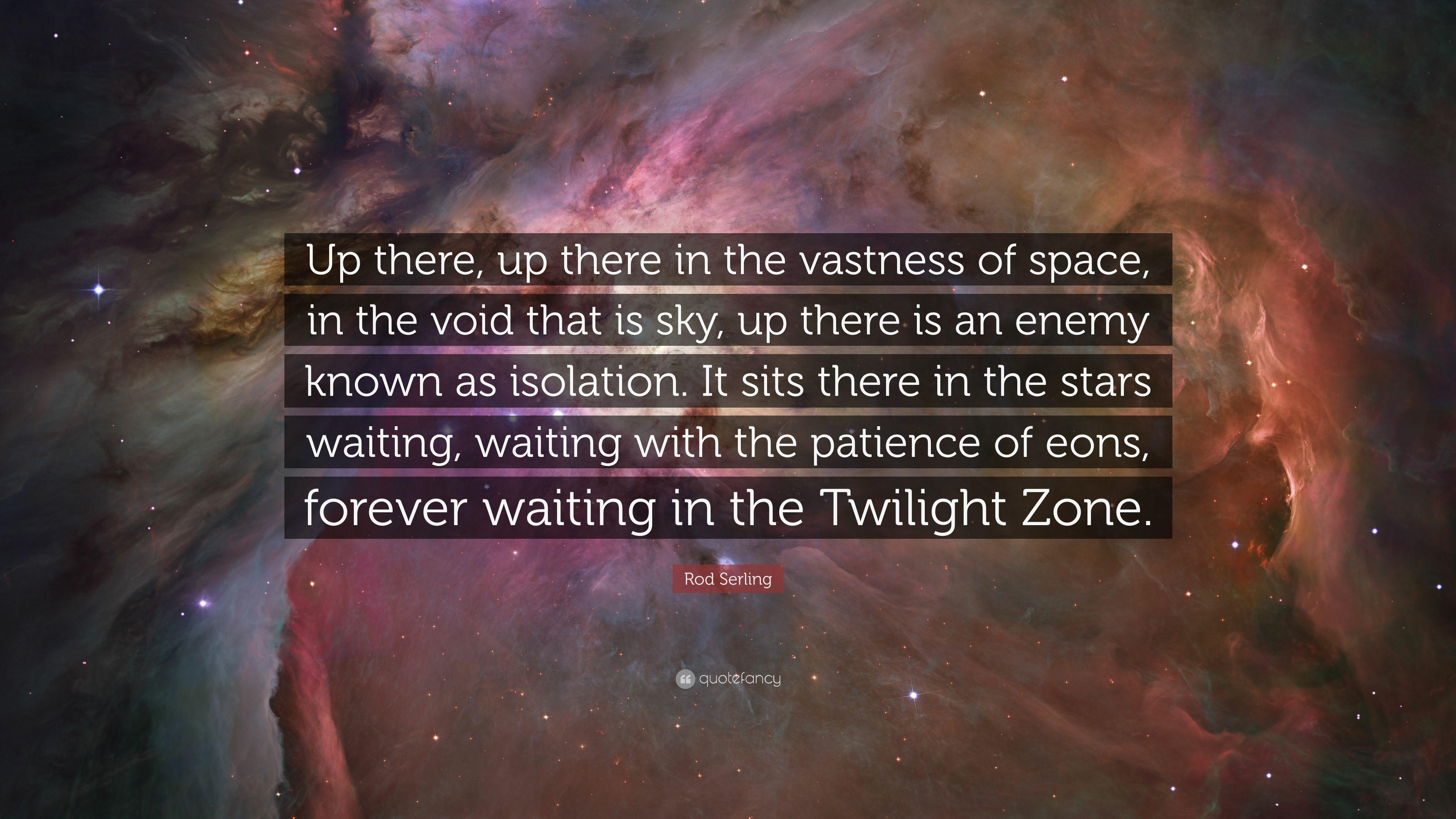"Rod Serling Quote: ""Up there, up there in the vastness of space, in"