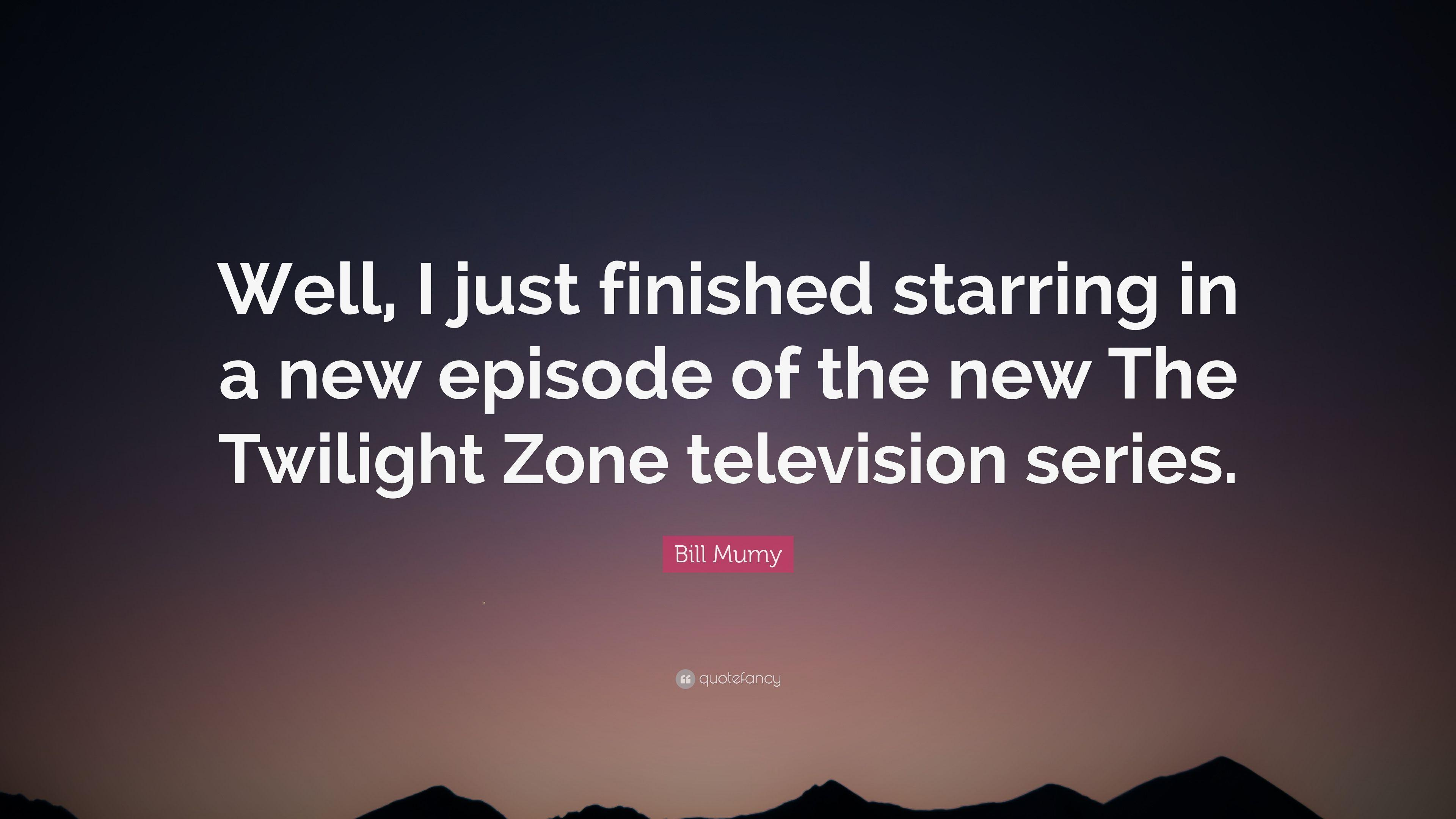 "Bill Mumy Quote: ""Well, I just finished starring in a new episode of"